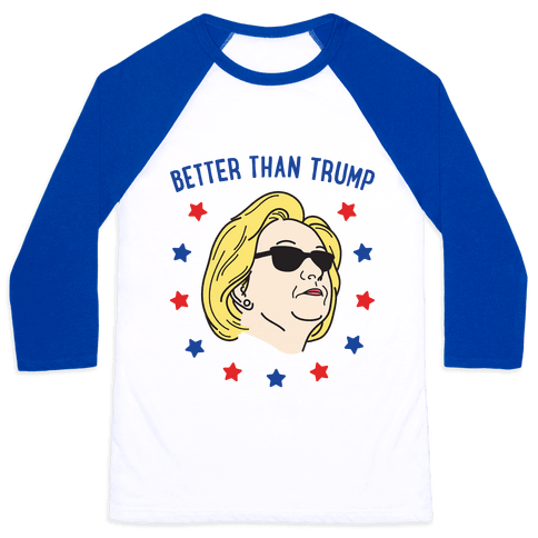 Better Than Trump (Hillary) Baseball Tee