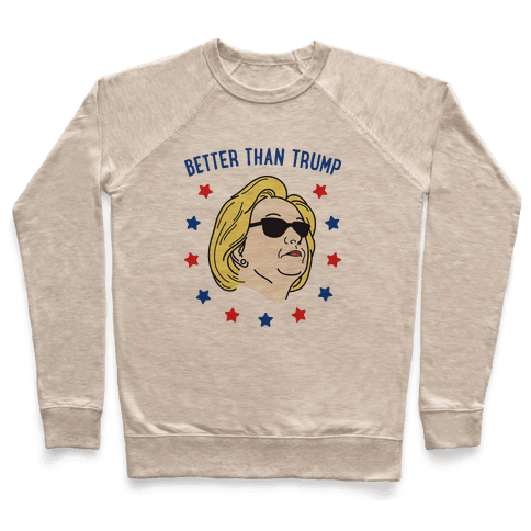 Better Than Trump (Hillary) Pullover