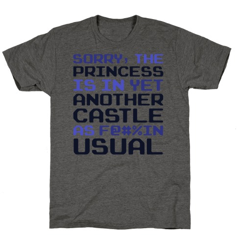 The Princess Is In Another Castle As F@#%in' Usual T-Shirt
