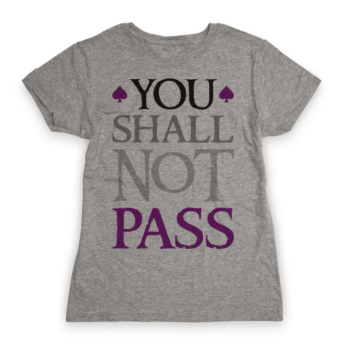 You Shall Not Pass (Asexual) Womens T-Shirt