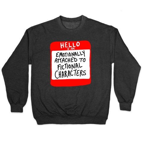 Hello I Am Emotionally Attached to Fictional Characters Pullover