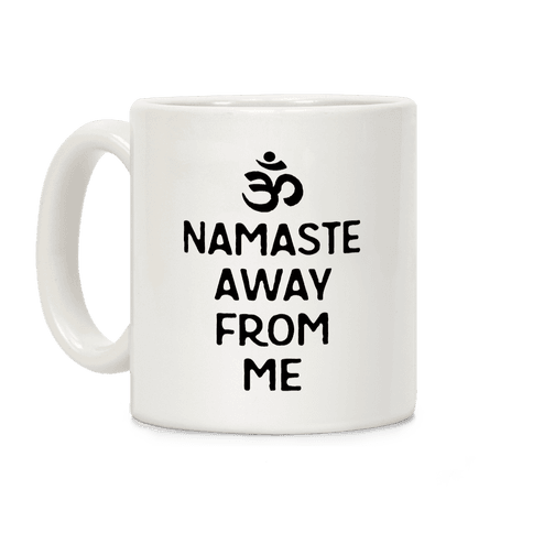 Namaste Away From Me Coffee Mug