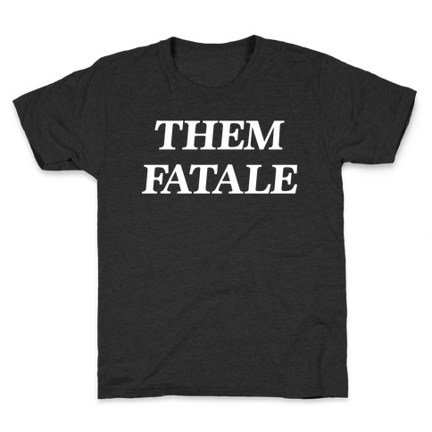 Them Fatale Kids T-Shirt