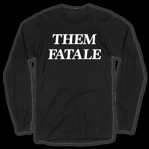 Them Fatale Long Sleeve T-Shirt