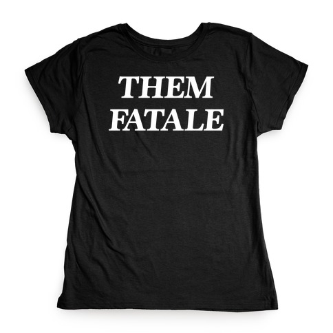 Them Fatale Womens T-Shirt