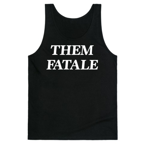 Them Fatale Tank Top