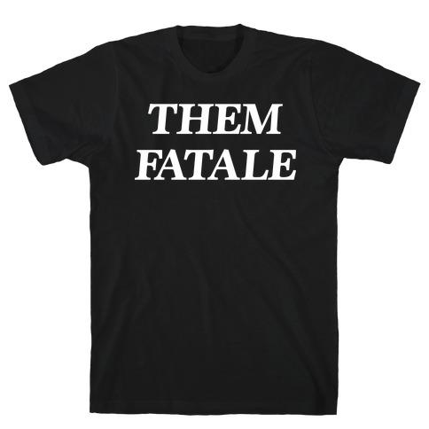 Them Fatale T-Shirt