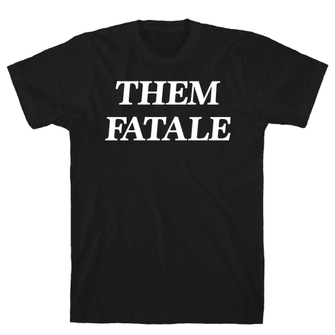 Them Fatale Mens/Unisex T-Shirt
