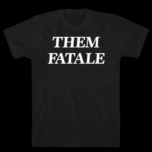 Them Fatale Mens/Unisex T-Shirt