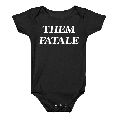 Them Fatale Baby Onesy
