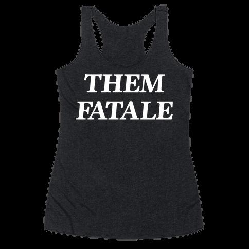 Them Fatale Racerback Tank Top