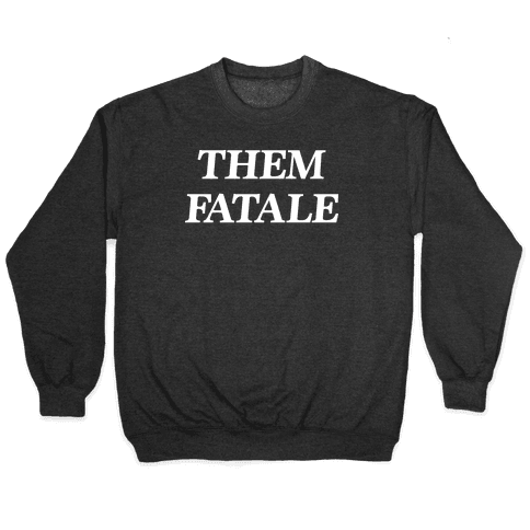 Them Fatale Pullover