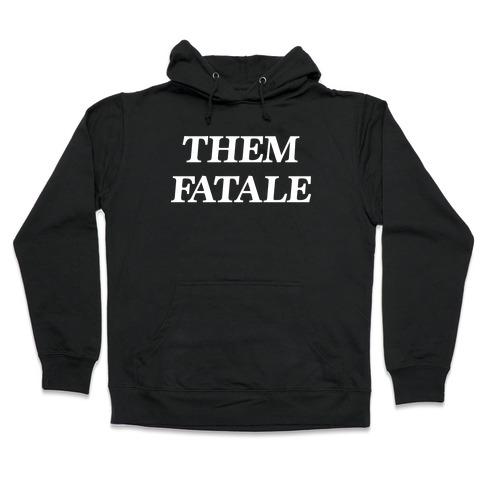 Them Fatale Hooded Sweatshirt