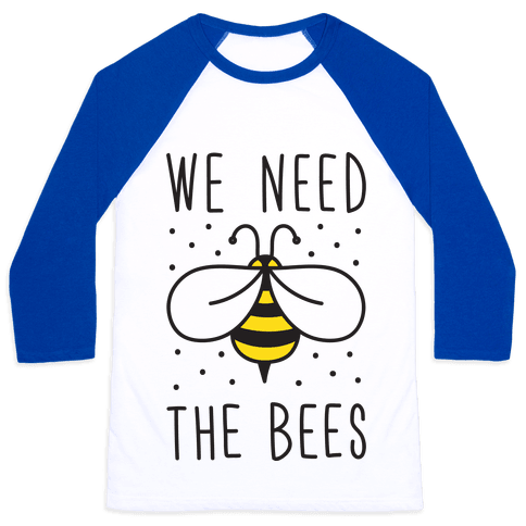 We Need The Bees Baseball Tee