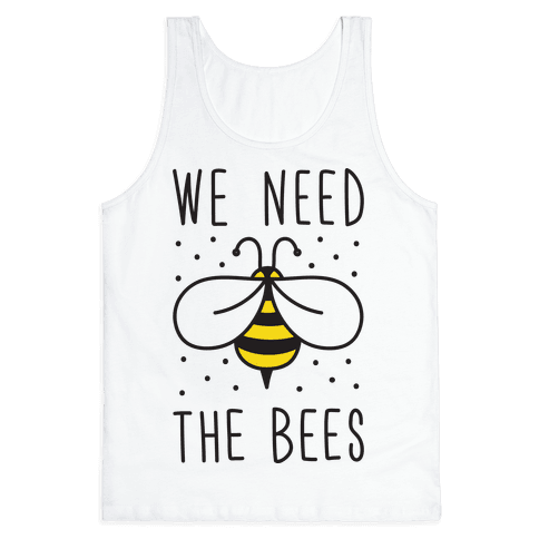 We Need The Bees Tank Top