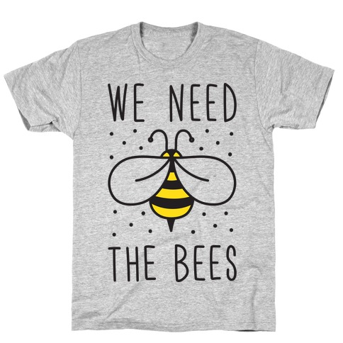 We Need The Bees T-Shirt