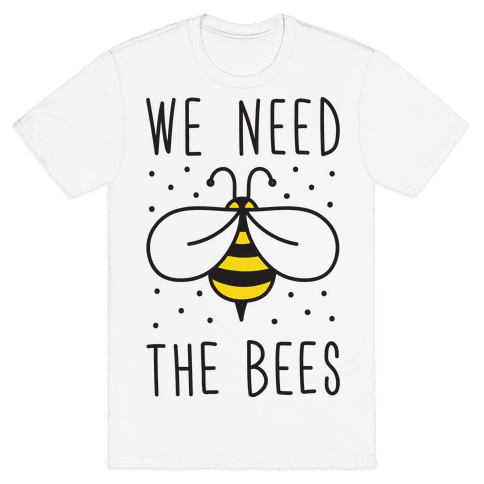 We Need The Bees Mens T-Shirt