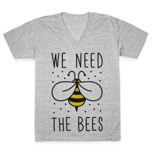 We Need The Bees V-Neck Tee Shirt