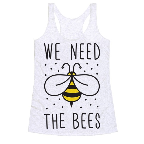 We Need The Bees Racerback Tank Top