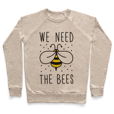 We Need The Bees Pullover