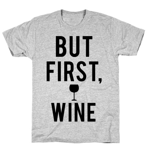 But First Wine T-Shirt