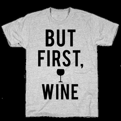 But First Wine Mens T-Shirt