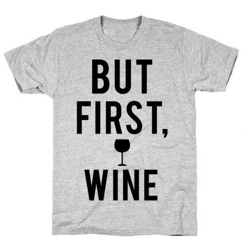 But First Wine Mens T-Shirt