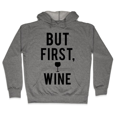 But First Wine Hooded Sweatshirt