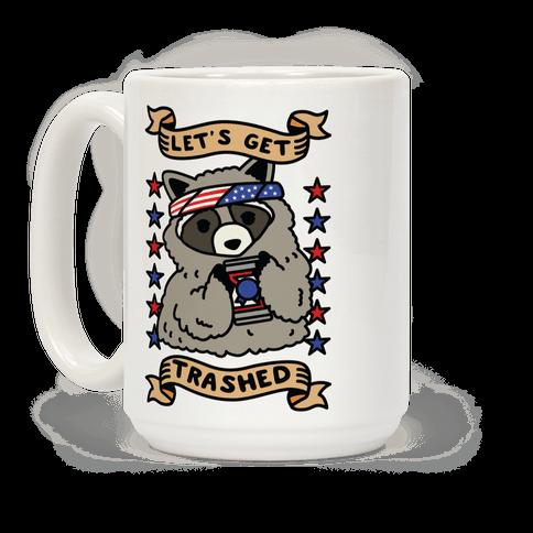 Let's Get Trashed Coffee Mug