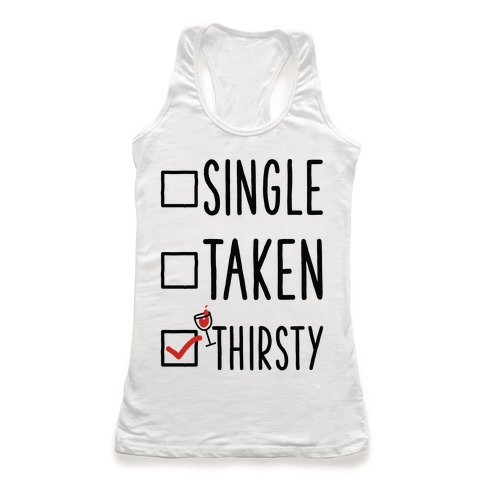 Single Taken Thirsty Racerback Tank Top