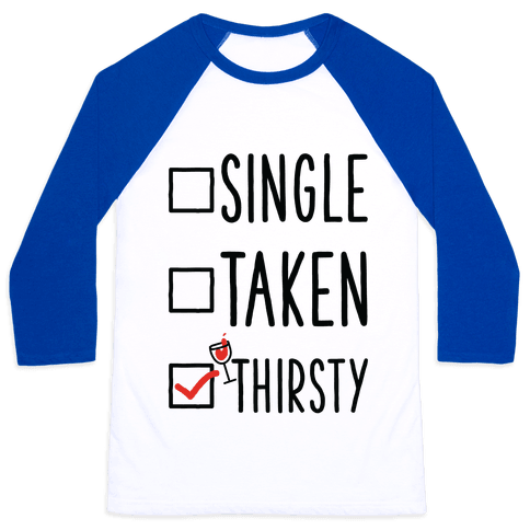 Single Taken Thirsty Baseball Tee