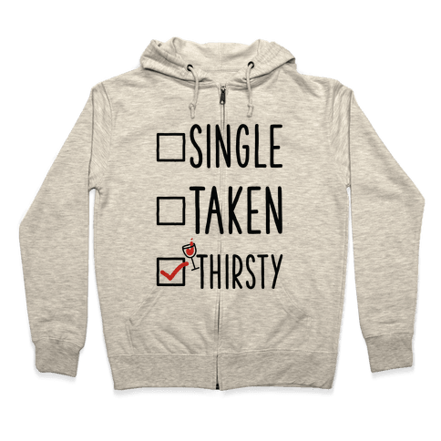 Single Taken Thirsty Zip Hoodie