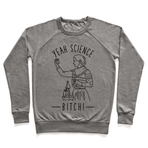 Yeah Science Bitch! Pullover