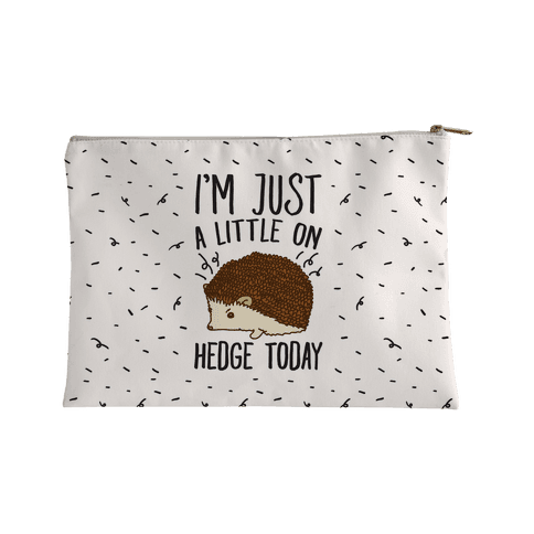 I'm Just A Little On Hedge Today Accessory Bag