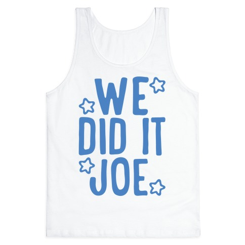 We Did It We Did It Joe Tank Top