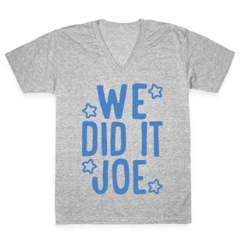 We Did It We Did It Joe V-Neck Tee Shirt