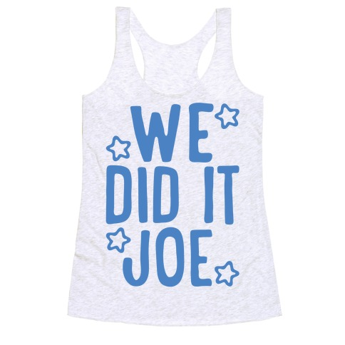 We Did It We Did It Joe Racerback Tank Top