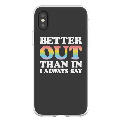 Better Out Than In I Always Say Phone Flexi-Case