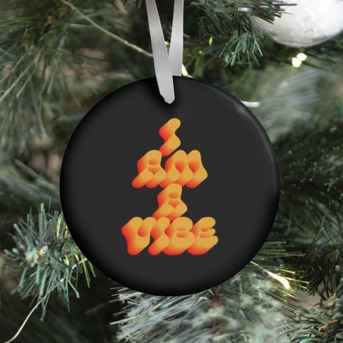 I Am A Vibe Ornament
