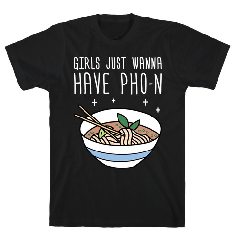 Girls Just Wanna Have Pho-n Mens T-Shirt