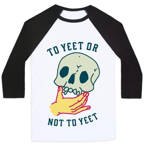 To Yeet Or Not To Yeet Baseball Tee