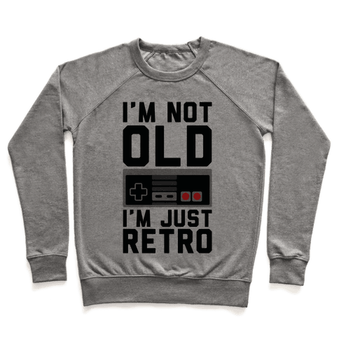 I'm Not Old I'm Just Retro Pullover