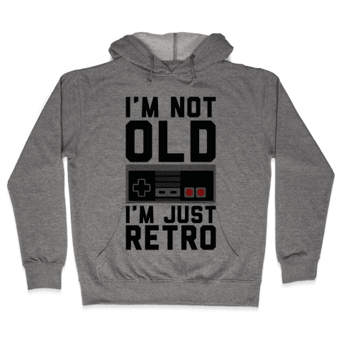 I'm Not Old I'm Just Retro Hooded Sweatshirt
