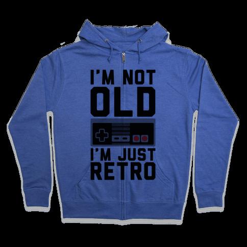 I'm Not Old I'm Just Retro Zip Hoodie