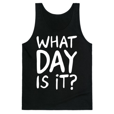 What Day Is It White Print Tank Top