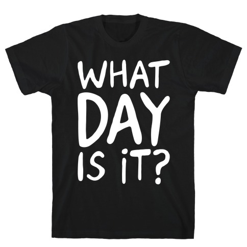 What Day Is It White Print T-Shirt