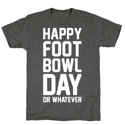 Happy Foot Bowl Day Or Whatever Super Bowl Parody White Print Mens/Unisex T-Shirt
