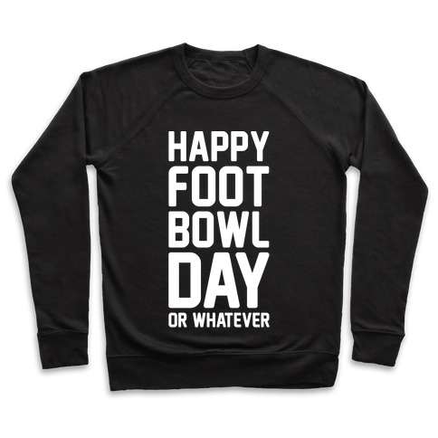 Happy Foot Bowl Day Or Whatever Super Bowl Parody White Print Pullover