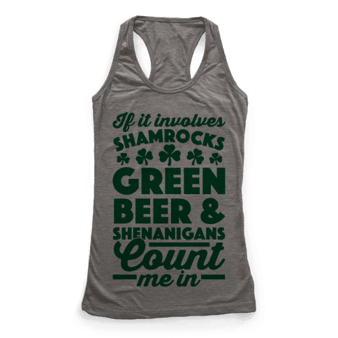 If It Involves Shamrocks, Green Beer & Shenanigans Count Me In Racerback Tank Top