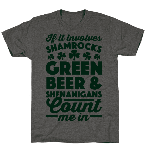 If It Involves Shamrocks, Green Beer & Shenanigans Count Me In Mens T-Shirt